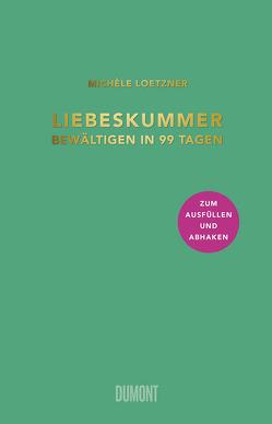 Liebeskummer bewältigen in 99 Tagen von Loetzner,  Michèle