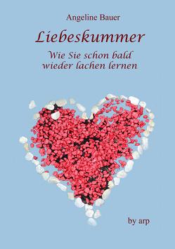 Liebeskummer – Wie Sie schon bald wieder lachen lernen von Bauer,  Angeline