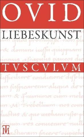 Liebeskunst / Ars amatoria von Holzberg,  Niklas, Ovid