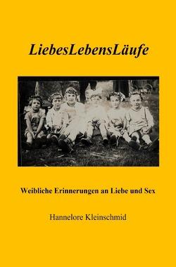 LiebesLebensLäufe – Weibliche Erinnerungen an Liebe und Sex von Kleinschmid,  Hannelore