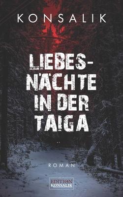 Liebesnächte in der Taiga von Konsalik,  Heinz G.