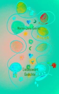 Liebeswort von Goeritz,  Marion Jana
