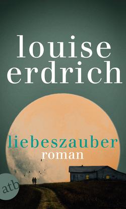 Liebeszauber von Erdrich,  Louise, Pfetsch,  Helga