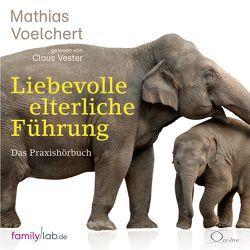 Liebevolle elterliche Führung von Vester,  Claus, Voelchert,  Mathias