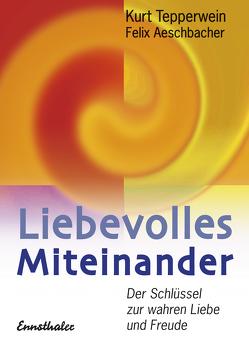 Liebevolles Miteinander von Aeschbacher,  Felix, Tepperwein,  Kurt