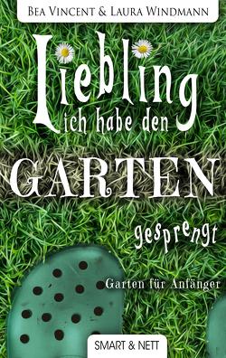 Liebling, ich habe den Garten gesprengt! von Vincent,  Bea, Windmann,  Laura