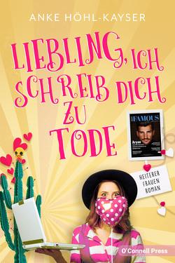 Liebling, ich schreib dich zu Tode von Höhl-Kayser,  Anke