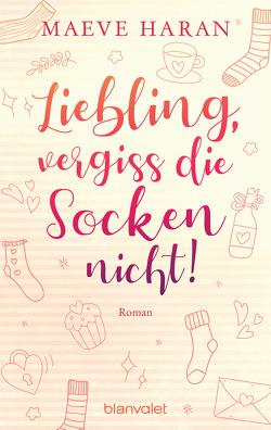 Liebling, vergiss die Socken nicht! von Böckler,  Ariane, Haran,  Maeve, Nießen,  Irene