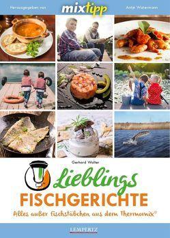 mixtipp Lieblingsfischgerichte: Alles ausser Fischstäbchen aus dem Thermomix von Walter,  Gerhard, Watermann,  Antje