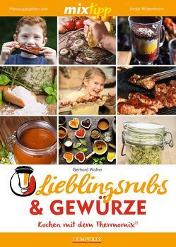 mixtipp Lieblingsrubs & Gewürze: Kochen mit dem Thermomix von Walter,  Gerhard, Watermann,  Antje