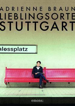 Lieblingsorte Stuttgart von Braun,  Adrienne, Stollberg,  Martin