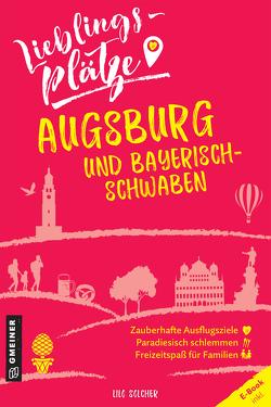 Lieblingsplätze Augsburg und Bayerisch-Schwaben von Solcher,  Lilo