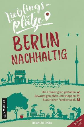 Lieblingsplätze Berlin nachhaltig von Green,  Elisabeth