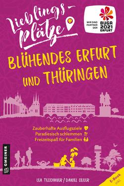 Lieblingsplätze Blühendes Erfurt und Thüringen von Seiler,  Daniel, Teschauer,  Lea