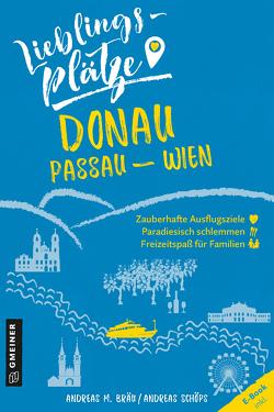 Lieblingsplätze Donau Passau-Wien von Bräu,  Andreas M., Schöps,  Andreas