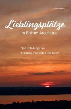 Lieblingsplätze im Bistum Augsburg – Eine Einladung zum Anhalten, Innehalten und Gebet von Völk,  Carolin