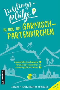Lieblingsplätze in und um Garmisch-Partenkirchen von Bräu,  Andreas M.