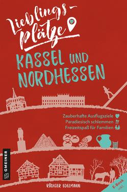 Lieblingsplätze Kassel und Nordhessen von Edelmann,  Rüdiger