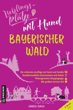 Lieblingsplätze mit Hund Bayerischer Wald von Skalla,  Daniela