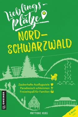 Lieblingsplätze Nordschwarzwald von Kehle,  Matthias