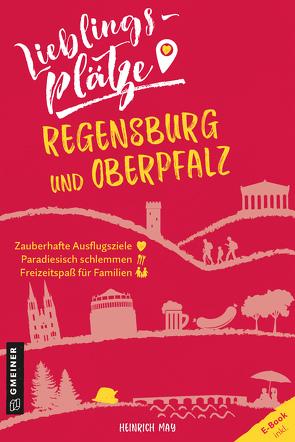 Lieblingsplätze Regensburg und Oberpfalz von May,  Heinrich
