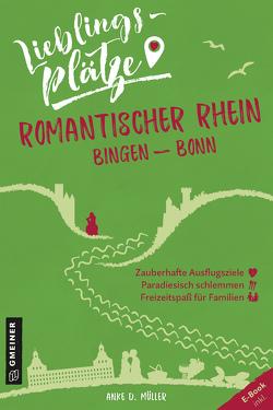 Lieblingsplätze Romantischer Rhein Bingen-Bonn von Müller,  Anke D.