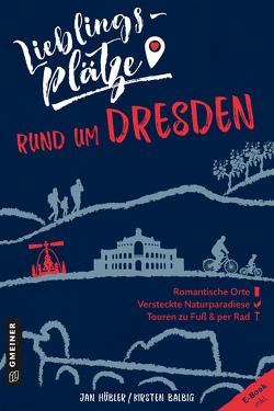 Lieblingsplätze rund um Dresden von Balbig,  Kirsten, Hübler,  Jan