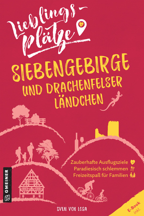 Lieblingsplätze Siebengebirge und Drachenfelser Ländchen von von Loga,  Sven