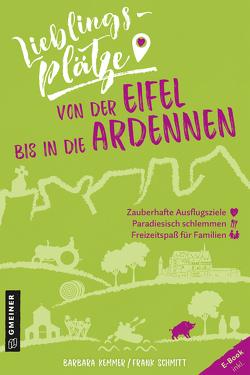 Lieblingsplätze von der Eifel bis in die Ardennen von Kemmer,  Barbara, Schmitt,  Frank