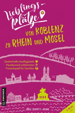 Lieblingsplätze von Koblenz zu Rhein und Mosel von Schmitt-Kilian,  Jörg