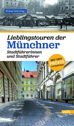 Lieblingstouren der Münchner Stadtführerinnen und Stadtführer von Volk,  Michael