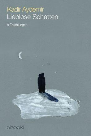 Lieblose Schatten von Aydemir,  Kadir