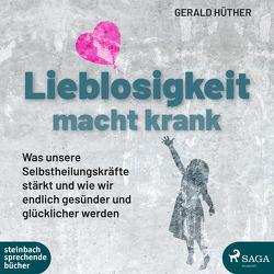 Lieblosigkeit macht krank von Hüther,  Gerald, Lehofer,  Michael