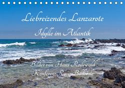 Liebreizendes Lanzarote – Idylle im Atlantik (Tischkalender 2020 DIN A5 quer) von Rodewald CreativK.de,  Hans