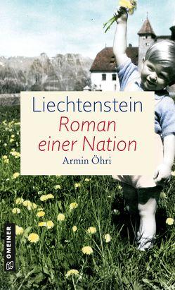 Liechtenstein – Roman einer Nation von Öhri,  Armin