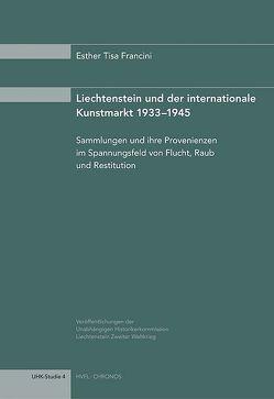Liechtenstein und der internationale Kunstmarkt 1933-1945 von Tisa Francini,  Esther