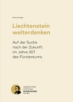 Liechtenstein weiterdenken von Gedächtnisstiftung Peter Kaiser 1793-1864, Lüchinger,  René