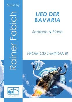 LIED DER BAVARIA für Sopran und Klavier von Fabich,  Dr. Rainer