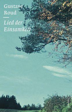 Lied der Einsamkeit von Jaccottet,  Philippe, Roud,  Gustave, Zehnder,  Gabriela