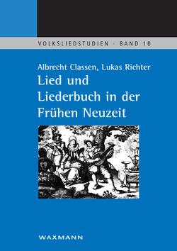 Lied und Liederbuch in der Frühen Neuzeit von Classen,  Albrecht, Richter,  Lukas