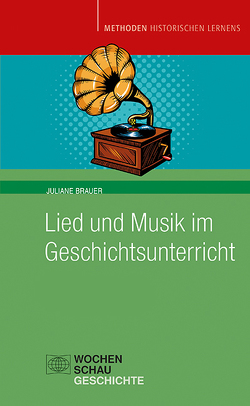 Lied und Musik im Geschichtsunterricht von Brauer,  Juliane