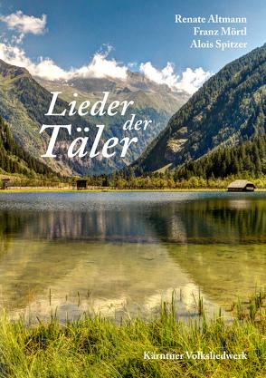 Lieder der Täler von Altmann,  Renate, Mörtl,  Franz, Spitzer,  Alois