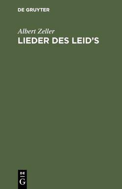Lieder des Leid's von Zeller,  Albert