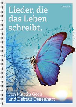 Lieder, die das Leben schreibt. von Degenhart,  Helmut, Goeth,  Martin