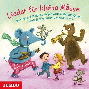 Lieder für kleine Mäuse von Goeschl,  Bettina, Maske,  Ulrich, Metcalf,  Robert, Meyer-Göllner,  Matthias