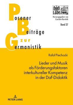 Lieder und Musik als Förderungsfaktoren interkultureller Kompetenz in der DaF-Didaktik von Piechocki,  Rafal