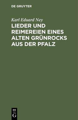 Lieder und Reimereien eines alten Grünrocks aus der Pfalz von Ney,  Karl Eduard