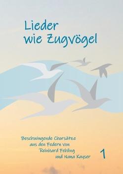 Lieder wie Zugvögel von Fehling,  Reinhard, Kayser,  Nana