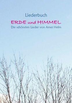 Liederbuch Erde und Himmel von Helm,  Amei, Schellin,  Jürgen