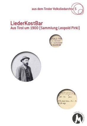 LiederKostBar – Aus Tirol um 1900 (Sammlung Leopold Pirkl) von Assmann,  Peter, Heintschel,  Gerti, Oberthanner,  Barbara, Ortner,  Sonja, Wolf,  Verena